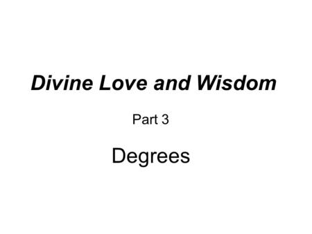 Divine Love and Wisdom Part 3 Degrees. Radiant belts Heavens The natural world 2 3 4 5 6 7 11 2 3 4 5 6.
