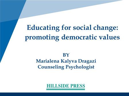 BY Marialena Kalyva Dragazi Counseling Psychologist Educating for social change: promoting democratic values.