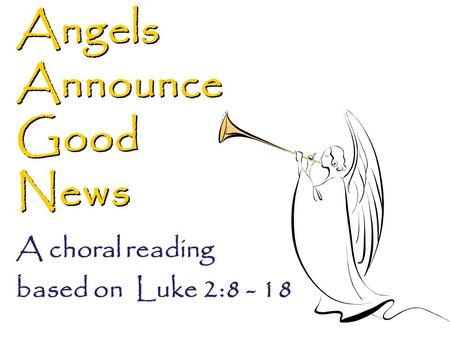 Angels Announce Good News A choral reading based on Luke 2:8 - 18.