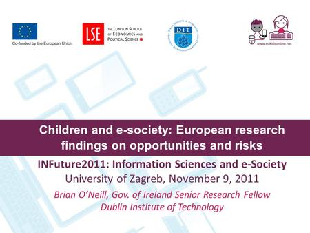 Children and e-society: European research findings on opportunities and risks INFuture2011: Information Sciences and e-Society University of Zagreb, November.