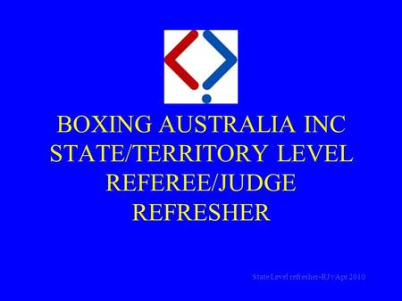 BOXING AUSTRALIA INC STATE/TERRITORY LEVEL REFEREE/JUDGE REFRESHER