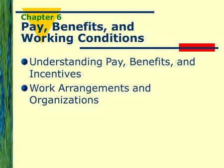 Chapter 6 Pay, Benefits, and Working Conditions Understanding Pay, Benefits, and Incentives Work Arrangements and Organizations.