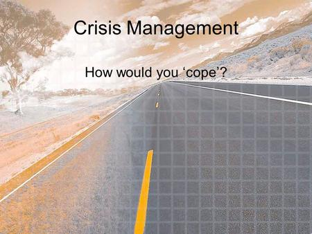 Crisis Management How would you 'cope'?. What disasters could your house face?