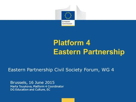 Date: in 12 pts Platform 4 Eastern Partnership Eastern Partnership Civil Society Forum, WG 4 Brussels, 16 June 2015 Marta Touykova, Platform 4 Coordinator.