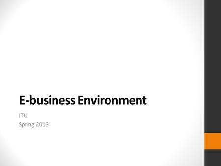 E-business Environment ITU Spring 2013. Figure 2.1 The environment in which e-business services are provided E-business environment.