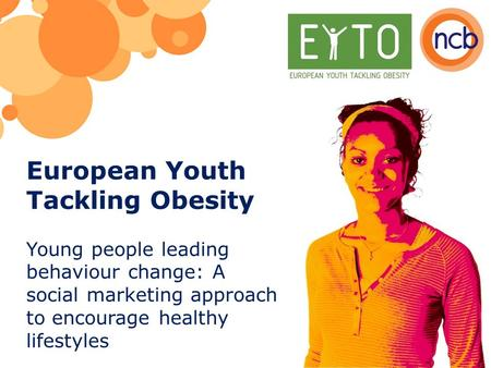 European Youth Tackling Obesity Young people leading behaviour change: A social marketing approach to encourage healthy lifestyles.