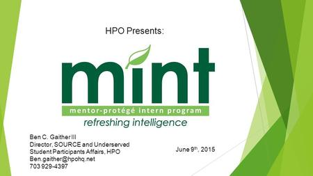 HPO Presents: June 9 th, 2015 Ben C. Gaither III Director, SOURCE and Underserved Student Participants Affairs, HPO 703 929-4397.