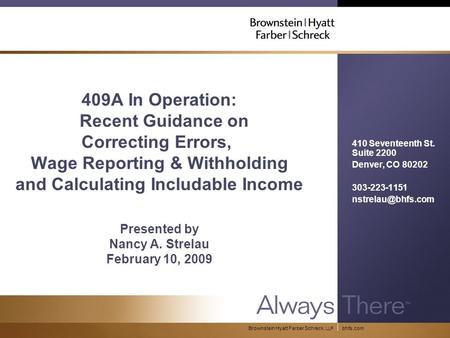 Bhfs.com 409A In Operation: Recent Guidance on Correcting Errors, Wage Reporting & Withholding and Calculating Includable Income Presented by Nancy A.
