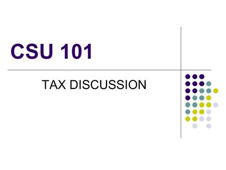 CSU 101 TAX DISCUSSION. CSU Tax Discussion Contrary to popular belief, there are significant tax issues on CSU campuses. While CSU campuses are not subject.