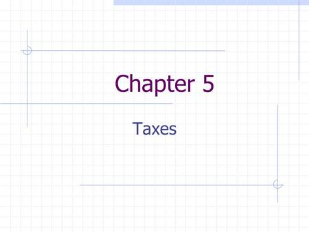 Chapter 5 Taxes. Why do we pay taxes?? Taxes and Your Paycheck Payroll Taxes Based on earnings Paid to government by you and employer Income Taxes You.