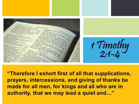"""Therefore I exhort first of all that supplications, prayers, intercessions, and giving of thanks be made for all men, for kings and all who are in authority,"