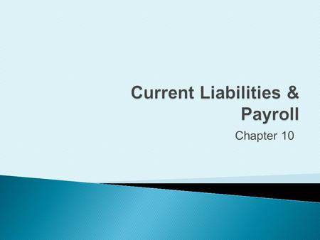 Chapter 10. Account for current liabilities of known amount.