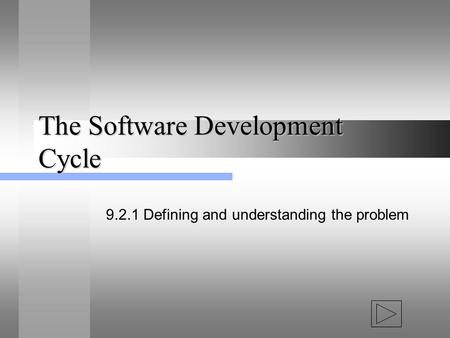 The Software Development Cycle 9.2.1 Defining and understanding the problem.