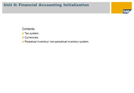 Unit 6: Financial Accounting Initialization Contents: Tax system. Currencies. Perpetual inventory/ non-perpetual inventory system.