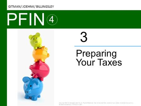 PFIN 4 Preparing Your Taxes 3 Copyright ©2016 Cengage Learning. All Rights Reserved. May not be scanned, copied or duplicated, or posted to a publicly.