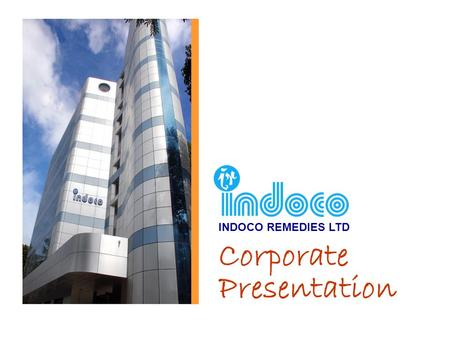 Corporate Presentation INDOCO REMEDIES LTD. About Us  Indian Company with an International presence  Turnover 09-10; Rs. 402.36 Crores,  Turnover 1.
