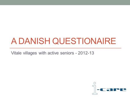 A DANISH QUESTIONAIRE Vitale villages with active seniors - 2012-13.