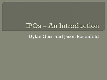 Dylan Guss and Jason Rosenfeld.  Private vs. Public  Most companies are private Small family business with some exceptions (e.g. Mars)  Usually, private.