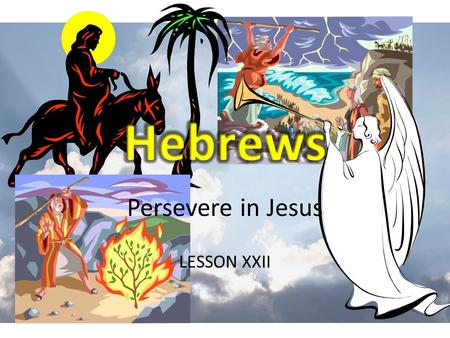 Persevere in Jesus LESSON XXII. REVIEW Let Us Persevere in Christ – Three main questions 1.Christ – Who is He? – Who is He not? 2.Us – What is our relation.