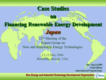 Case Studies on Financing Renewable Energy Development Japan 22 nd Meeting of the Expert Group on New and Renewable Energy Technologies 12-13 May 2004.