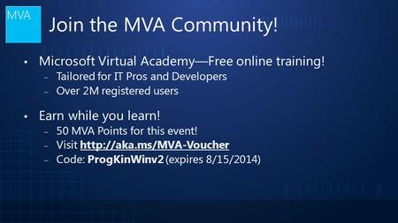 Join the MVA Community! ▪ Microsoft Virtual Academy—Free online training! ‒ Tailored for IT Pros and Developers ‒ Over 2M registered users ▪ Earn while.