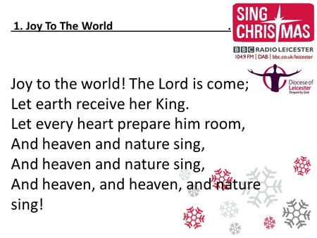 Joy to the world! The Lord is come; Let earth receive her King.