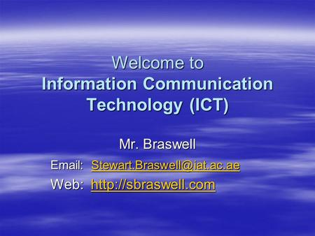 Welcome to Information Communication Technology (ICT) Mr. Braswell    Web: