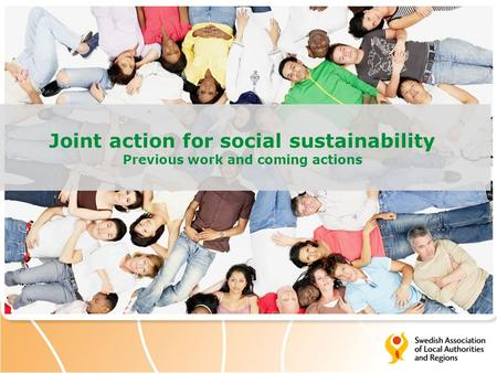 Joint action for social sustainability Previous work and coming actions.