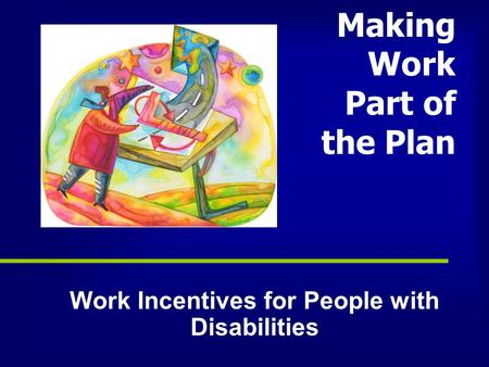 Making Work Part of the Plan Work Incentives for People with Disabilities.