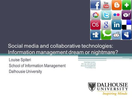 Social media and collaborative technologies: Information management dream or nightmare? Louise Spiteri School of Information Management Dalhousie University.