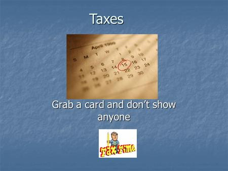 Taxes Grab a card and don't show anyone. Are you going to cooperate with voluntary compliance? Each card represents a part of your income. Each card represents.