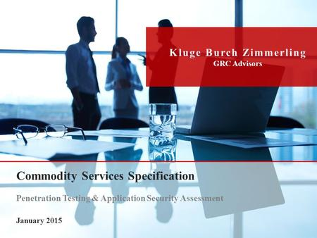 0 Kluge Burch Zimmerling GRC Advisors Commodity Services Specification Penetration Testing & Application Security Assessment January 2015.