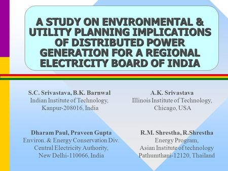 A STUDY ON ENVIRONMENTAL & UTILITY PLANNING IMPLICATIONS OF DISTRIBUTED POWER GENERATION FOR A REGIONAL ELECTRICITY BOARD OF INDIA S.C. Srivastava, B.K.