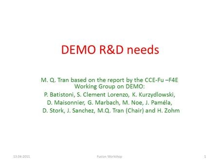 DEMO R&D needs M. Q. Tran based on the report by the CCE-Fu –F4E Working Group on DEMO: P. Batistoni, S. Clement Lorenzo, K. Kurzydlowski, D. Maisonnier,