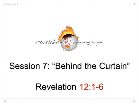 "1 Session 7: ""Behind the Curtain"" Revelation 12:1-6."