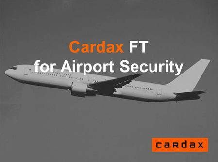 Cardax FT for Airport Security. Purpose of this presentation This presentation introduces: -Cardax FT solution for airport environment - Scalability and.