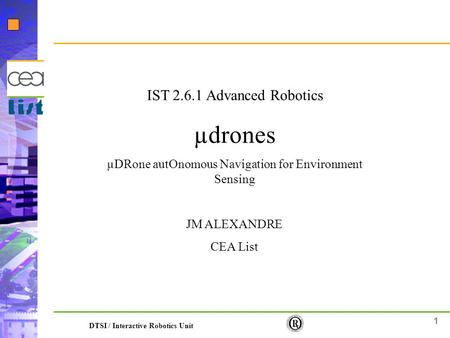 1 DTSI / Interactive Robotics Unit IST 2.6.1 Advanced Robotics µdrones µDRone autOnomous Navigation for Environment Sensing JM ALEXANDRE CEA List.