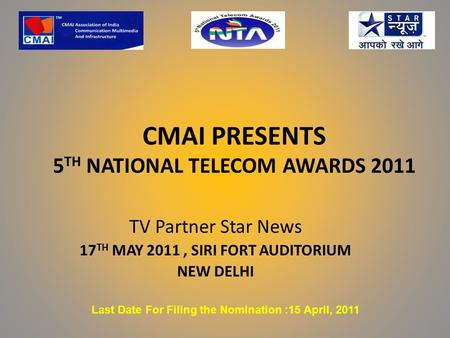 CMAI PRESENTS 5 TH NATIONAL TELECOM AWARDS 2011 TV Partner Star News 17 TH MAY 2011, SIRI FORT AUDITORIUM NEW DELHI Last Date For Filing the Nomination.