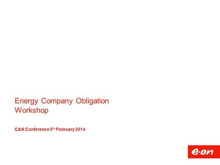 Energy Company Obligation Workshop CAN Conference 5 th February 2014.