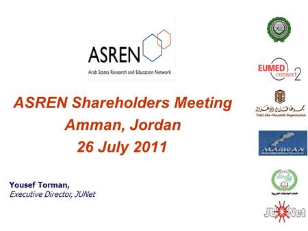 ASREN Shareholders Meeting Amman, Jordan 26 July 2011 Yousef Torman, Executive Director, JUNet.