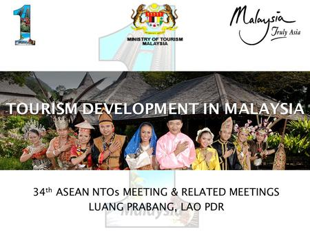 TOURISM DEVELOPMENT IN MALAYSIA 34 th ASEAN NTOs MEETING & RELATED MEETINGS LUANG PRABANG, LAO PDR.