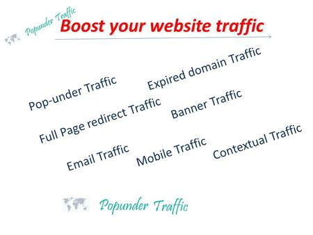 Boost your website traffic Pop-under Traffic Expired domain Traffic Full Page redirect Traffic Banner Traffic Email Traffic <strong>Mobile</strong> Traffic Contextual Traffic.