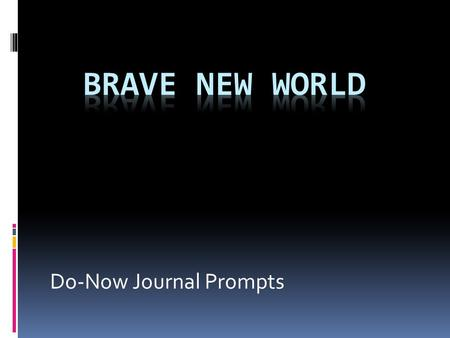 Do-Now Journal Prompts. Major Themes:  The use of technology to control society  The flaws of a consumer society  The conflict of happiness <strong>vs</strong>. truth/reality.