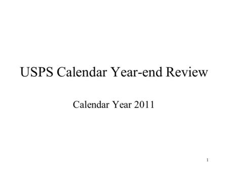1 USPS Calendar Year-end Review Calendar Year 2011.