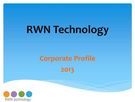 RWN Technology Corporate Profile 2013.  Mobile Commerce and POS  PAYment Solutions  Smart Shopping  Hospitality PMS  Mobile Virtual Banking  ERP.