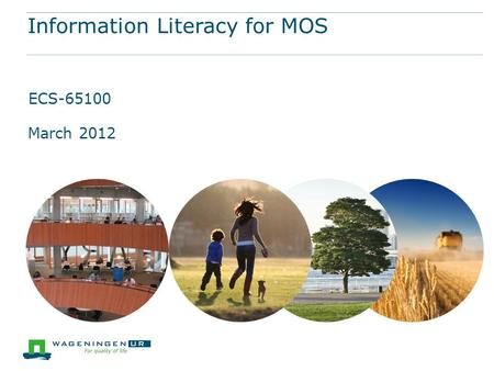 Information Literacy for MOS ECS-65100 March 2012.