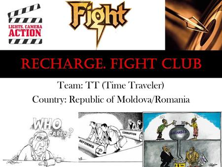 Recharge. Fight CLUB Team: TT (Time Traveler) Country: Republic of Moldova/Romania.