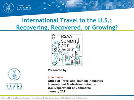 1 Office of <strong>Travel</strong> & <strong>Tourism</strong> Industries, International Trade Administration, U.S. Department of Commerce International <strong>Travel</strong> to the U.S.: Recovering,