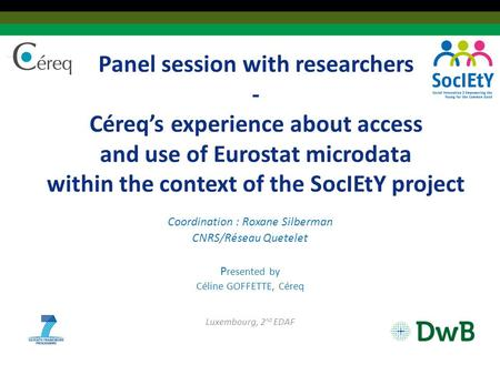 Panel session with researchers - Céreq's experience about access and use of Eurostat microdata within the context of the SocIEtY project Coordination :