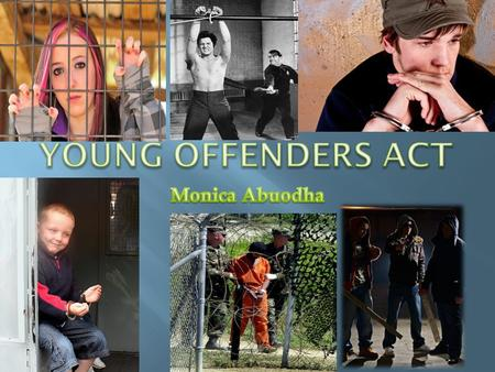  The Young Offenders Act 1997 has been described as the welfare' model of dealing with young offenders. That is to say, youth were not to be treated.